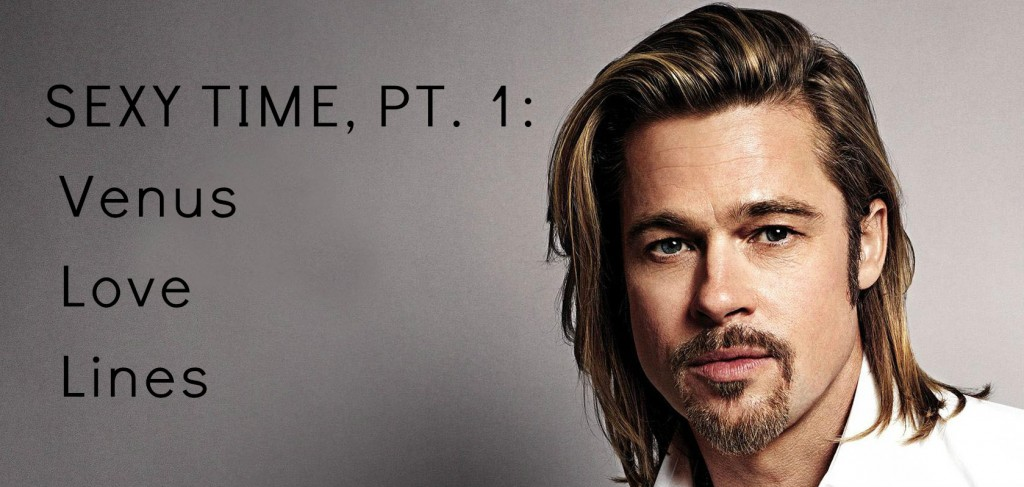LOVE LINES PART 1 – Brad Pitt:    How to Seduce Venus in Hollywood
